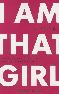 I Am That Girl By Jones, Alexis/ Bush, Sophia (FRW)