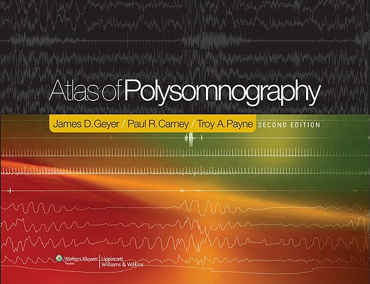 Atlas of Polysomnography By Geyer, James D./ Carney, Paul R., M.D./ Payne, Troy A., M.D.